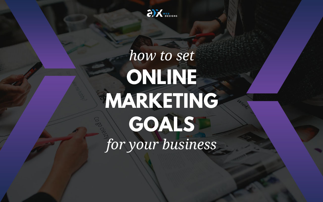 How To Set Online Marketing Goals For Your Business Atx Web Designs